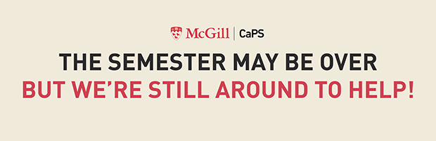From McGill CaPS office: the semester may be over but we're still around to help!
