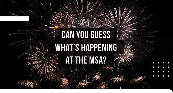 Can you guess what's happening at the MSA?