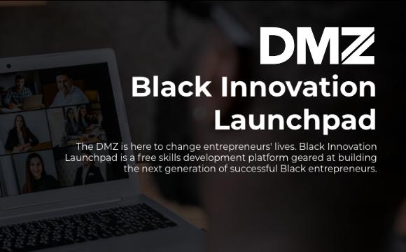 DMZ Black Innovation Launchpad